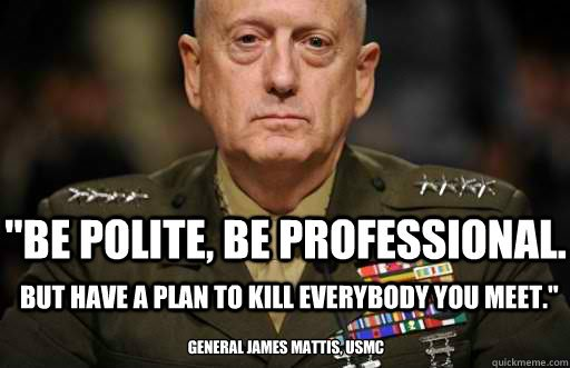 james-mattis-mad-dog-be-polite-be-professional-but-have-a-plan-to-kill-everybody-you-meet-trump1