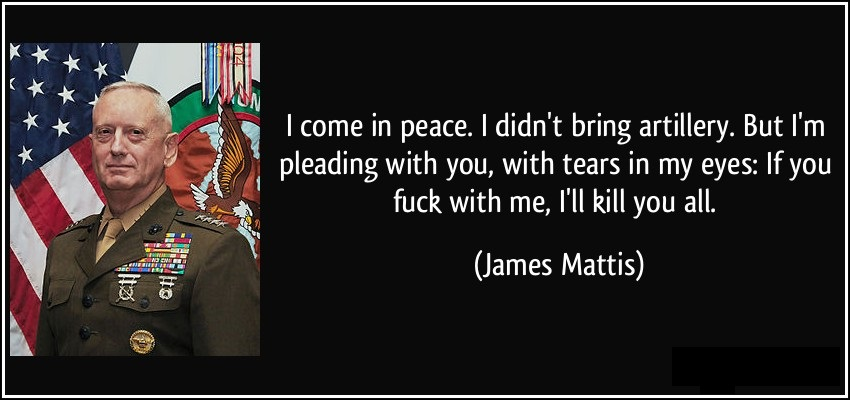 quote-i-come-in-peace-i-didn-t-bring-artillery-but-i-m-pleading-with-you-with-tears-in-my-eyes-if-you-james-mattis-251288